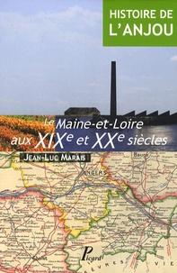 Jean-Luc Marais - Histoire de l'Anjou - Tome 4, Le Maine-et-Loire aux XIXe et XXe siècles.