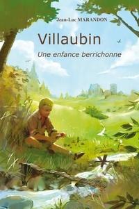 Jean-Luc Marandon - Villaubin, une enfance berrichonne.