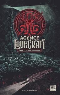 Jean-Luc Marcastel - L'Agence Lovecraft Tome 1 : Le mal par le mal.