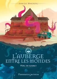 Jean-Luc Marcastel - L'auberge entre les mondes Tome 1 : Péril en cuisine !.
