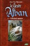 Jean-Luc Marcastel - La Geste d'Alban Tome 1 : L'Enfant monstre.