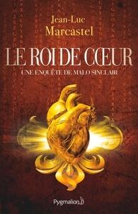 Jean-Luc Marcastel - Le roi de coeur - Une enquête de Malo Sinclair.
