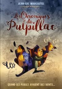Jean-Luc Marcastel - Les chroniques de Pulpillac Tome 1 : Quand les poules avaient des dents....