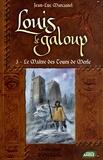Jean-Luc Marcastel - Louis le Galoup Tome 3 : Le Maître des Tours de Merle.