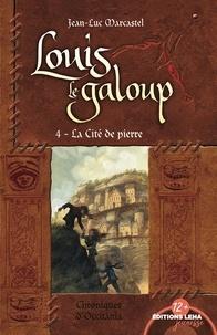 Jean-Luc Marcastel - Louis le Galoup Tome 4 : La cité de pierre.