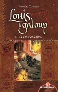 Jean-Luc Marcastel - Louis le Galoup Tome 5 : Le coeur de Tolosa.