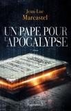 Jean-Luc Marcastel - Un pape pour l'apocalypse.