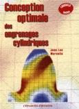 Jean-Luc Marcelin - Conception optimale des engrenages cylindriques - Avec problèmes corrigés et programmes de calcul et d'optimisation. 1 Disquette