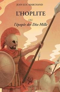 Jean-Luc Marchand - L'hoplite ou l'épopée des Dix-Mille.