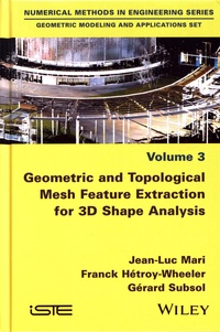 Jean-Luc Mari et Franck Hétroy-Wheeler - Geometric Modeling and Applications Set - Volume 3, Geometric and Topological Mesh Feature Extraction for 3D Shape Analysis.