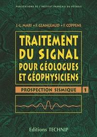 Jean-Luc Mari et François Glangeaud - Traitement du signal pour géologues et géophysiciens - Volume 1, Prospection sismique.
