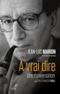 Jean-Luc Marion et Paul-François Paoli - A vrai dire - Une conversation.