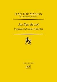 Jean-Luc Marion - Au lieu de soi - L'approche de Saint Augustin.