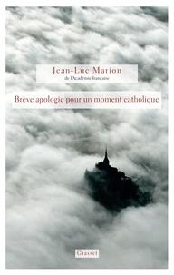 Jean-Luc Marion - Brève apologie pour un moment catholique.