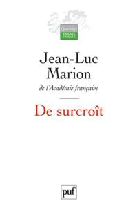 Jean-Luc Marion - De surcroît - Etudes sur les phénomènes saturés.