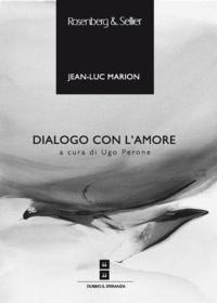 Jean-Luc Marion et Ugo Perone - Dialogo con l'amore.