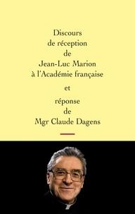 Jean-Luc Marion et Claude Dagens - Discours de réception de Jean-Luc Marion à l'Académie française et réponse de Mgr Claude Dagens.