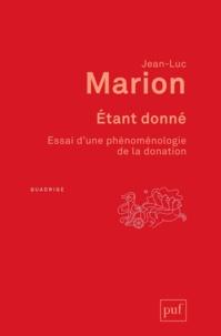 Jean-Luc Marion - Etant donné - Essai d'une phénoménologie de la donation.