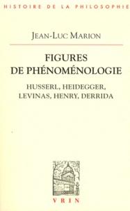 Jean-Luc Marion - Figures de phénoménologie - Husserl, Heidegger, Levinas, Henry, Derrida.