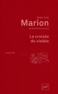Jean-Luc Marion - La croisée du visible.