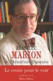 Jean-Luc Marion - Le croire pour le voir - Réflexions diverses sur la rationalité de la révélation et l'irrationalité de quelques croyants.