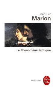 Jean-Luc Marion - Le Phénomène érotique - Six méditations.