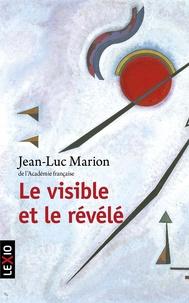 Jean-Luc Marion - Le visible et le révélé.