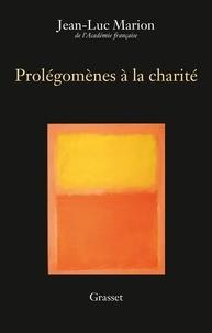Jean-Luc Marion - Prolégomènes à la charité - Edition définitive.