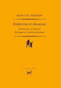 Jean-Luc Marion - Réduction et donation - Recherches sur Husserl, Heidegger et la phénoménologie.