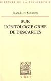 Jean-Luc Marion - Sur l'ontologie grise de Descartes - Science cartésienne et savoir aristotélicien dans les Regulae.
