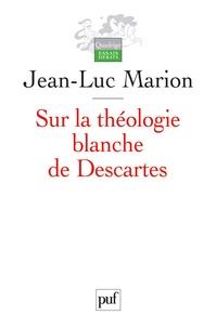 Jean-Luc Marion - Sur la théologie blanche de Descartes - Analogie, création des vérités éternelles et fondement.