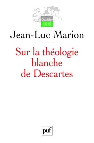 Sur la théologie blanche de Descartes. Analogie, création des vérités éternelles et fondement 2e édition