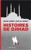 Jean-Luc Marret et Michel Guérin - Histoires de djihad.