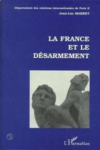 Jean-Luc Marret - La France et le désarmement.