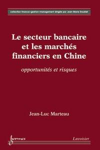 Jean-Luc Marteau - Le secteur bancaire et les marchés financiers en Chine - Opportunités et risques.