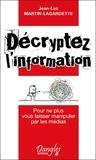 Jean-Luc Martin-Lagardette - Décryptez l'information - Pour ne plus vous laisser manipuler par les médias.