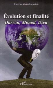 Jean-Luc Martin-Lagardette - Evolution et finalité - Darwin, Monod, Dieu.