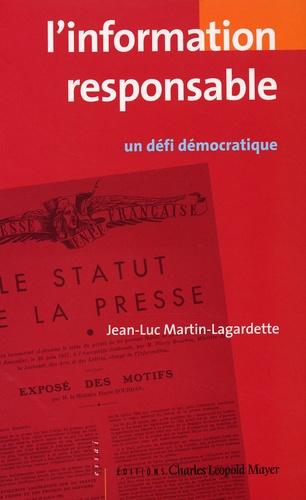 Jean-Luc Martin-Lagardette - L'information responsable - Un défi démocratique.