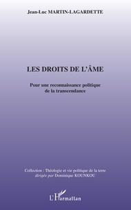 Jean-Luc Martin-Lagardette - Les Droits de l'âme - Pour une reconnaissance politique de la transcendance.
