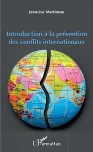 Jean-Luc Martineau - Introduction à la prévention des conflits internationaux.