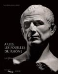 Jean-Luc Martinez - Arles, les fouilles du Rhône - Un fleuve pour mémoire.