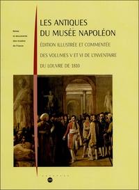 Jean-Luc Martinez - Les Antiques du musée Napoléon - Edition illustrée et commentée des volumes V et VI de l'inventaire du Louvre de 1810.