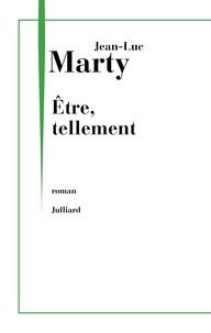 Jean-Luc Marty - Etre, tellement.