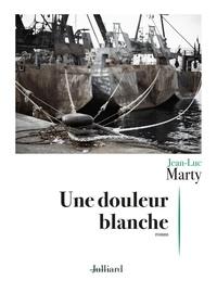 Jean-Luc Marty - Une douleur blanche.