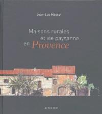 Jean-Luc Massot - Maisons rurales et vie paysanne en Provence.