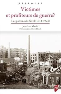Pdf télécharger des ebooks gratuits en ligne Victimes et profiteurs de guerre ?  - Les patrons du Nord (1914-1923) (Litterature Francaise) 9782753577947