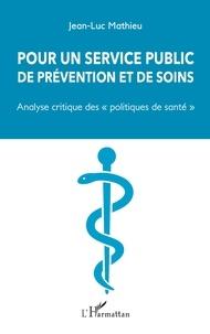 """Jean-Luc Mathieu - Pour un service public de prévention et de soins - Analyse critique des """"politiques de santé""""."""