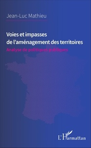 Voies et impasses de l'aménagement des territoires- Analyse de politiques publiques - Jean-Luc Mathieu |