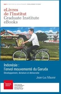 Jean-Luc Maurer - Indonésie : l'envol mouvementé du Garuda - Développement, dictature et démocratie.
