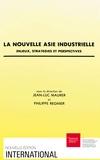 Jean-Luc Maurer et Philippe Régnier - La Nouvelle Asie industrielle - Enjeux, stratégies et perspectives.
